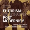 Futurism: Anticipating Postmodernism