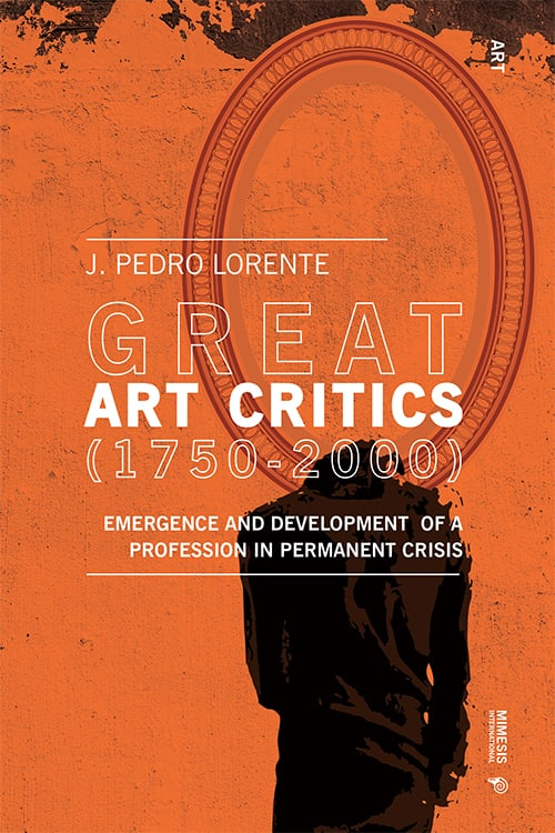 Great Art Critics (1750-2000). Emergence and Development of a Profession in Permanent Crisis: From the Enlightenment to Postmodernity
