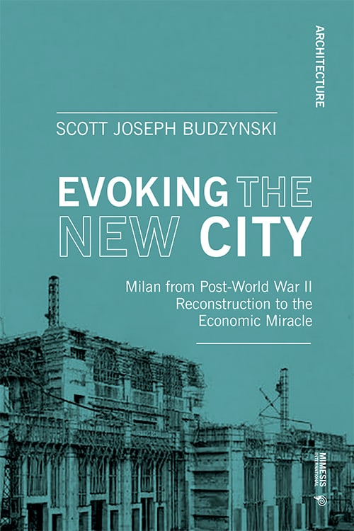 Evoking the New City. Milan from Post-World War II Reconstruction through the Economic Miracle