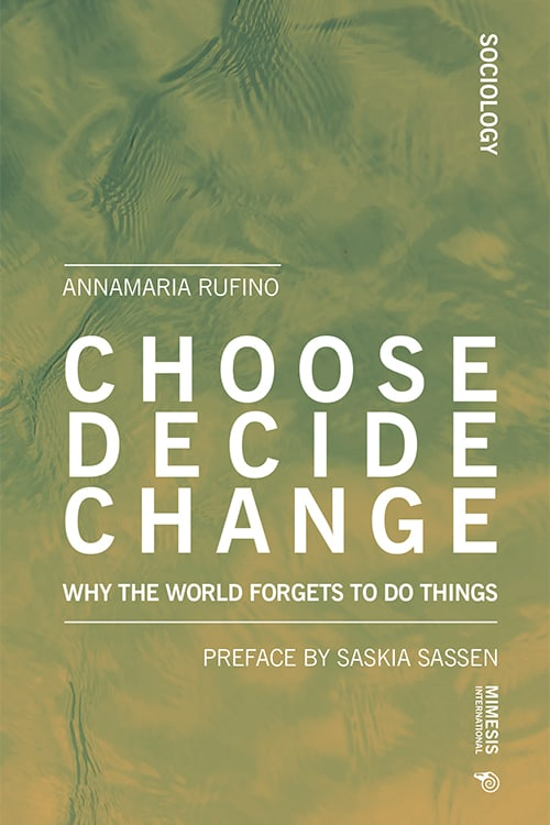 Choose Decide Change. Why the World Forgets to Do Things