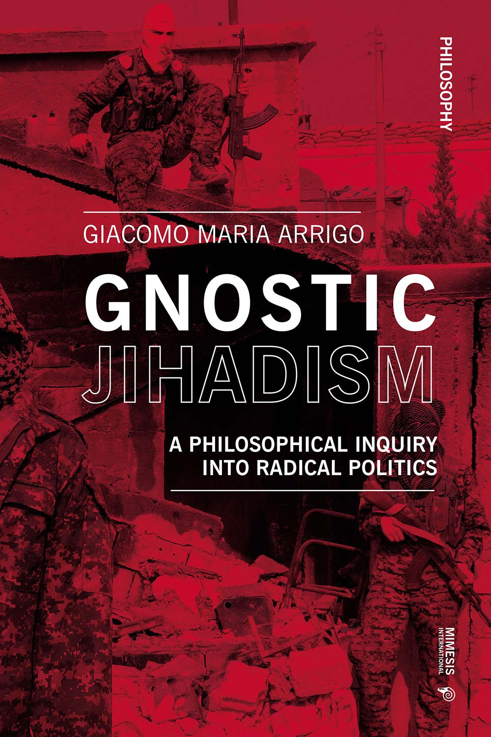 Gnostic Jihadism. A Philosophical Inquiry into Radical Politics