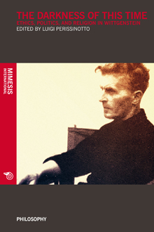 The darkness of this time. Ethics, politics, and religion in Wittgenstein