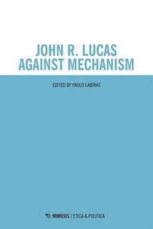John R. Lucas Against Mechanism