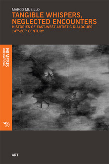 Tangible Whispers, Neglected Encounters. Histories of East-west Artistic Dialogues 14th-20th Century