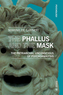 The Phallus and the Mask. The Patriarchal Unconscious of Psychoanalysis