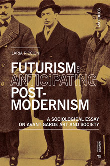 Futurism: Anticipating Postmodernism. A Sociological Essay: On Avant-Garde Art And Society