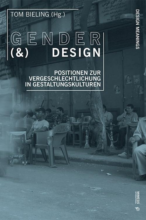 Gender (&) Design. Positionen Zur Vergeschlechtlichung in Gestaltungskulturen