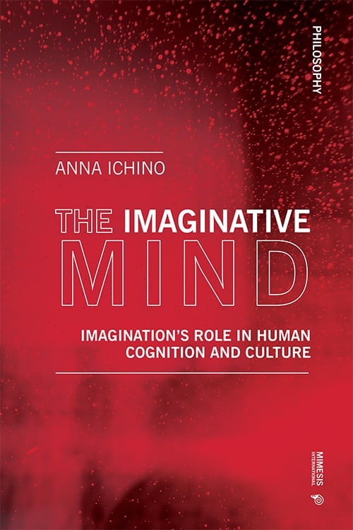 The Imaginative Mind. Imagination's Role In Human Cognition And Culture